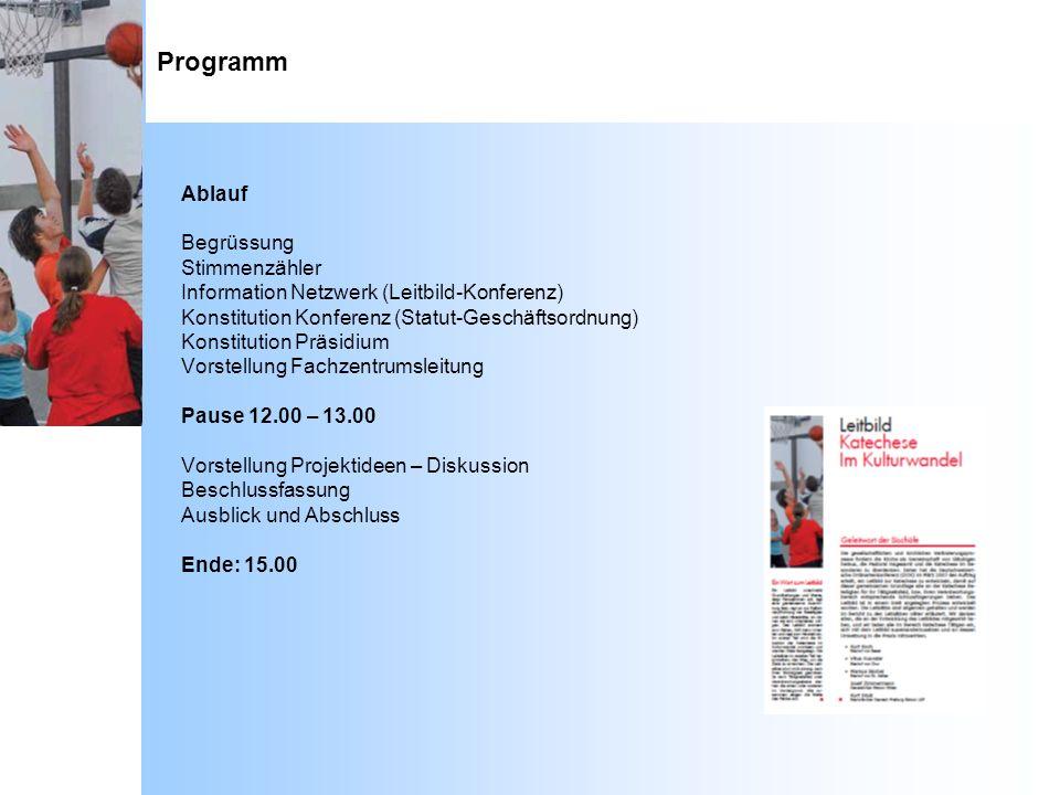 Programm Ablauf Begrüssung Stimmenzähler Information Netzwerk (Leitbild-Konferenz) Konstitution Konferenz (Statut-Geschäftsordnung) Konstitution Präsi