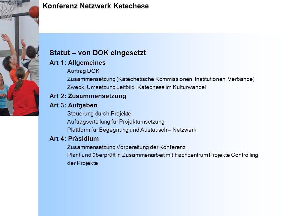 Konferenz Netzwerk Katechese Statut – von DOK eingesetzt Art 1: Allgemeines Auftrag DOK Zusammensetzung (Katechetische Kommissionen, Institutionen, Ve