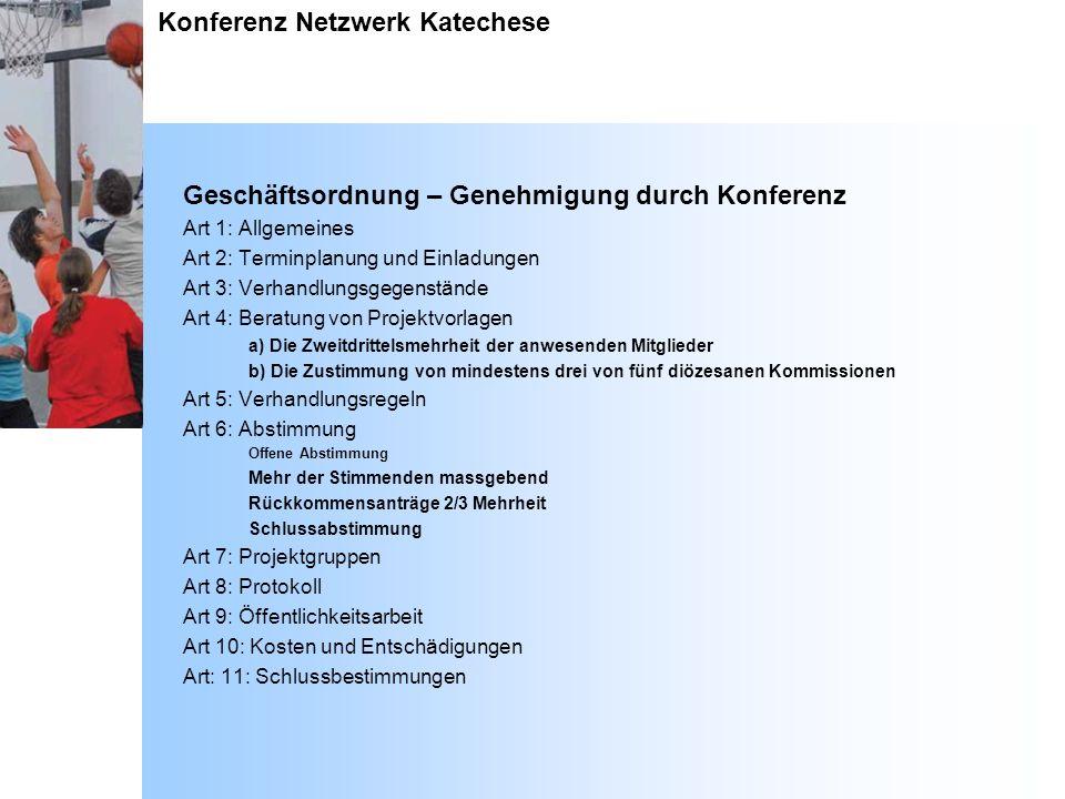 Konferenz Netzwerk Katechese Geschäftsordnung – Genehmigung durch Konferenz Art 1: Allgemeines Art 2: Terminplanung und Einladungen Art 3: Verhandlung