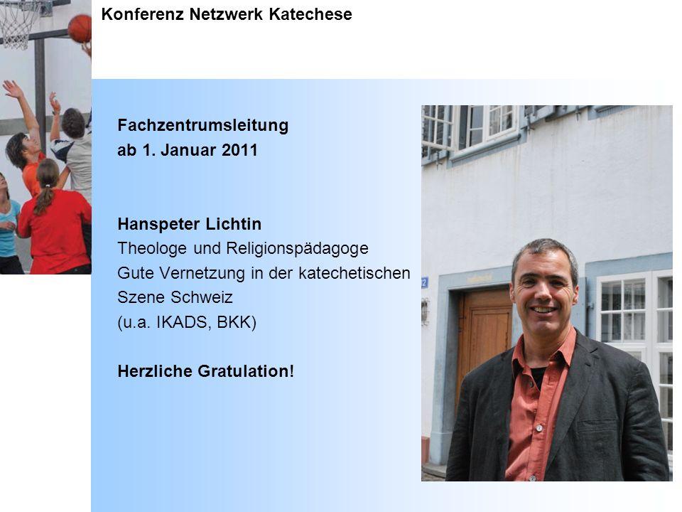 Konferenz Netzwerk Katechese Fachzentrumsleitung ab 1. Januar 2011 Hanspeter Lichtin Theologe und Religionspädagoge Gute Vernetzung in der katechetisc