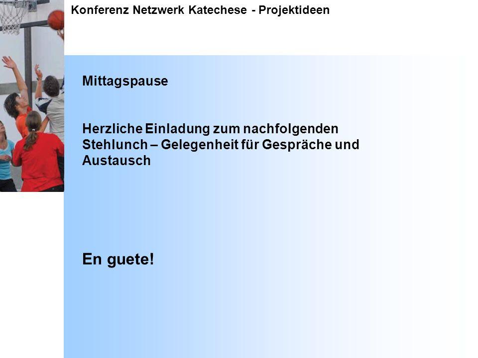Konferenz Netzwerk Katechese - Projektideen Mittagspause Herzliche Einladung zum nachfolgenden Stehlunch – Gelegenheit für Gespräche und Austausch En