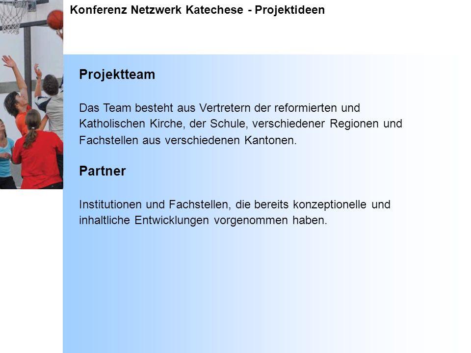 Konferenz Netzwerk Katechese - Projektideen Projektteam Das Team besteht aus Vertretern der reformierten und Katholischen Kirche, der Schule, verschie
