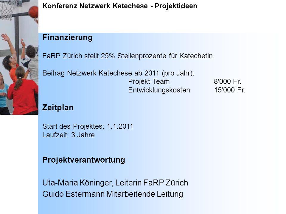 Konferenz Netzwerk Katechese - Projektideen Finanzierung FaRP Zürich stellt 25% Stellenprozente für Katechetin Beitrag Netzwerk Katechese ab 2011 (pro