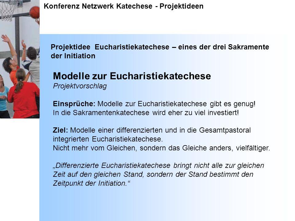 Konferenz Netzwerk Katechese - Projektideen Projektidee Eucharistiekatechese – eines der drei Sakramente der Initiation Modelle zur Eucharistiekateche