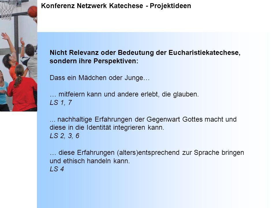 Konferenz Netzwerk Katechese - Projektideen Nicht Relevanz oder Bedeutung der Eucharistiekatechese, sondern ihre Perspektiven: Dass ein Mädchen oder J