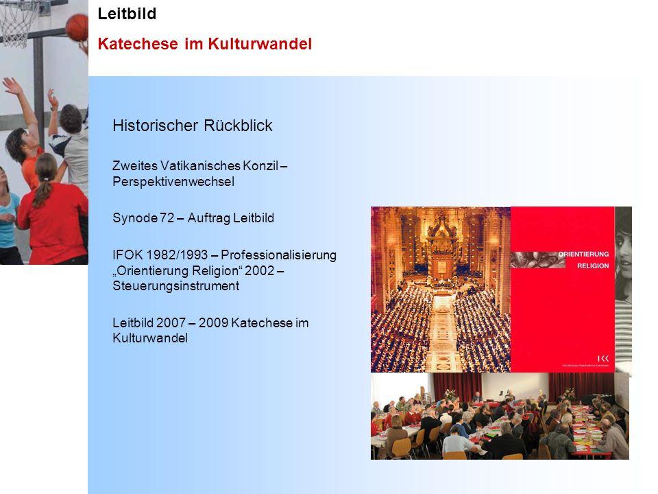 Leitbild Katechese im Kulturwandel Historischer Rückblick Zweites Vatikanisches Konzil – Perspektivenwechsel Synode 72 – Auftrag Leitbild IFOK 1982/19