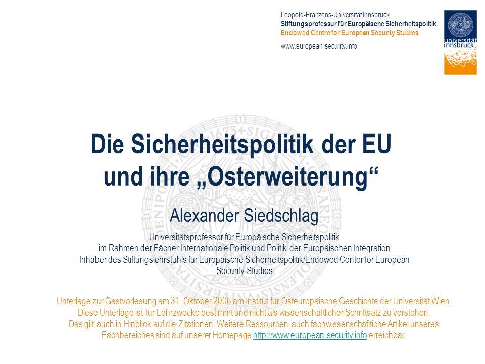 Alexander Siedschlag, Stiftungsprofessur für Europäische Sicherheitspolitik, Leopold-Franzens-Universität Innsbruck 2 Inhaltsübersicht Konzeptrahmen der EU-Sicherheitspolitik Marksteine der Entwicklung Institutionelle Orte.