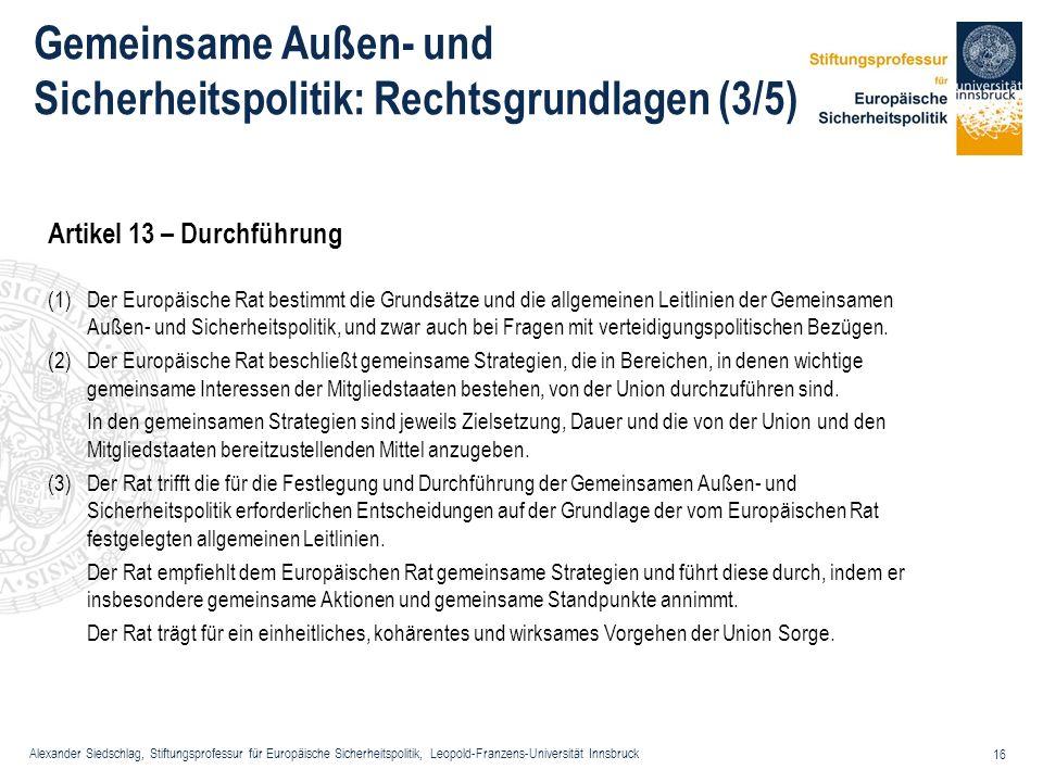 Alexander Siedschlag, Stiftungsprofessur für Europäische Sicherheitspolitik, Leopold-Franzens-Universität Innsbruck 16 Gemeinsame Außen- und Sicherhei