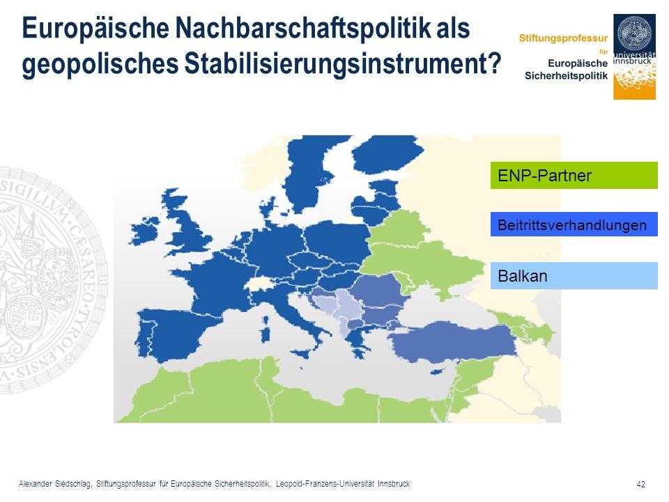 Alexander Siedschlag, Stiftungsprofessur für Europäische Sicherheitspolitik, Leopold-Franzens-Universität Innsbruck 42 ENP-Partner Beitrittsverhandlun
