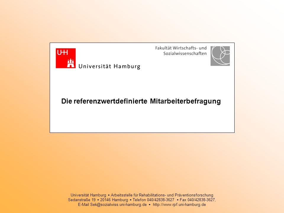 Die referenzwertdefinierte Mitarbeiterbefragung Universität Hamburg Arbeitsstelle für Rehabilitations- und Präventionsforschung Sedanstraße 19 20146 H