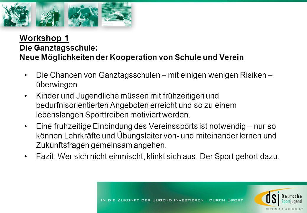 Workshop 1 Die Ganztagsschule: Neue Möglichkeiten der Kooperation von Schule und Verein Die Chancen von Ganztagsschulen – mit einigen wenigen Risiken – überwiegen.