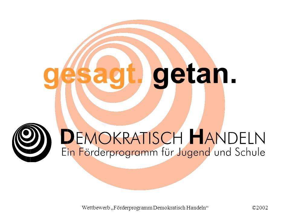©2002Wettbewerb Förderprogramm Demokratisch Handeln gesagt. getan.