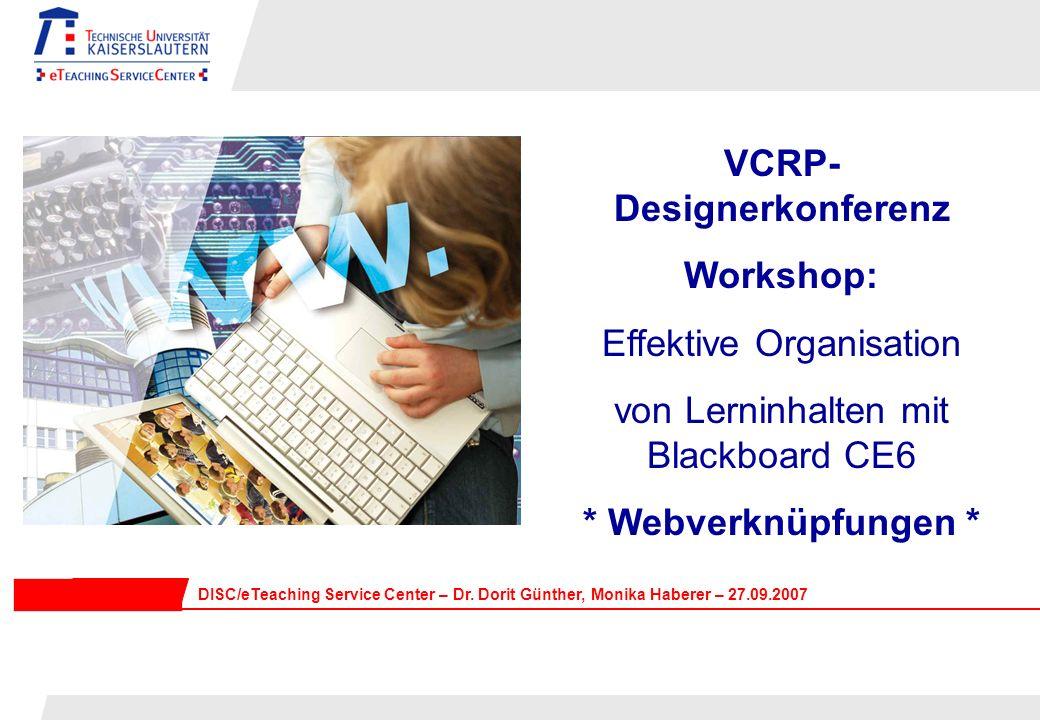 VCRP- Designerkonferenz Workshop: Effektive Organisation von Lerninhalten mit Blackboard CE6 * Webverknüpfungen * DISC/eTeaching Service Center – Dr.