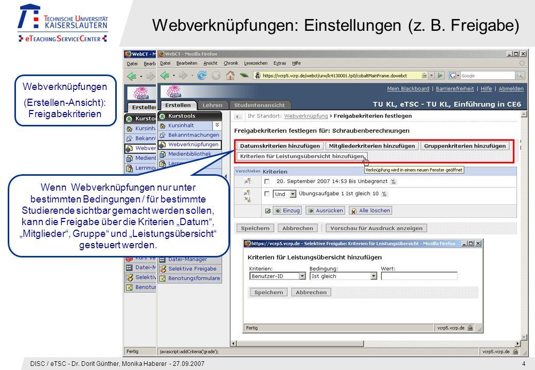 DISC / eTSC - Dr. Dorit Günther, Monika Haberer - 27.09.20074 Webverknüpfungen: Einstellungen (z. B. Freigabe) Über Aktionsmenü: Einstellungen bearbei