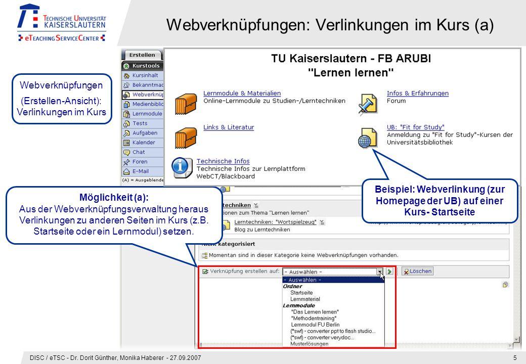 DISC / eTSC - Dr. Dorit Günther, Monika Haberer - 27.09.20075 Webverknüpfungen: Verlinkungen im Kurs (a) Webverknüpfungen (Erstellen-Ansicht): Verlink