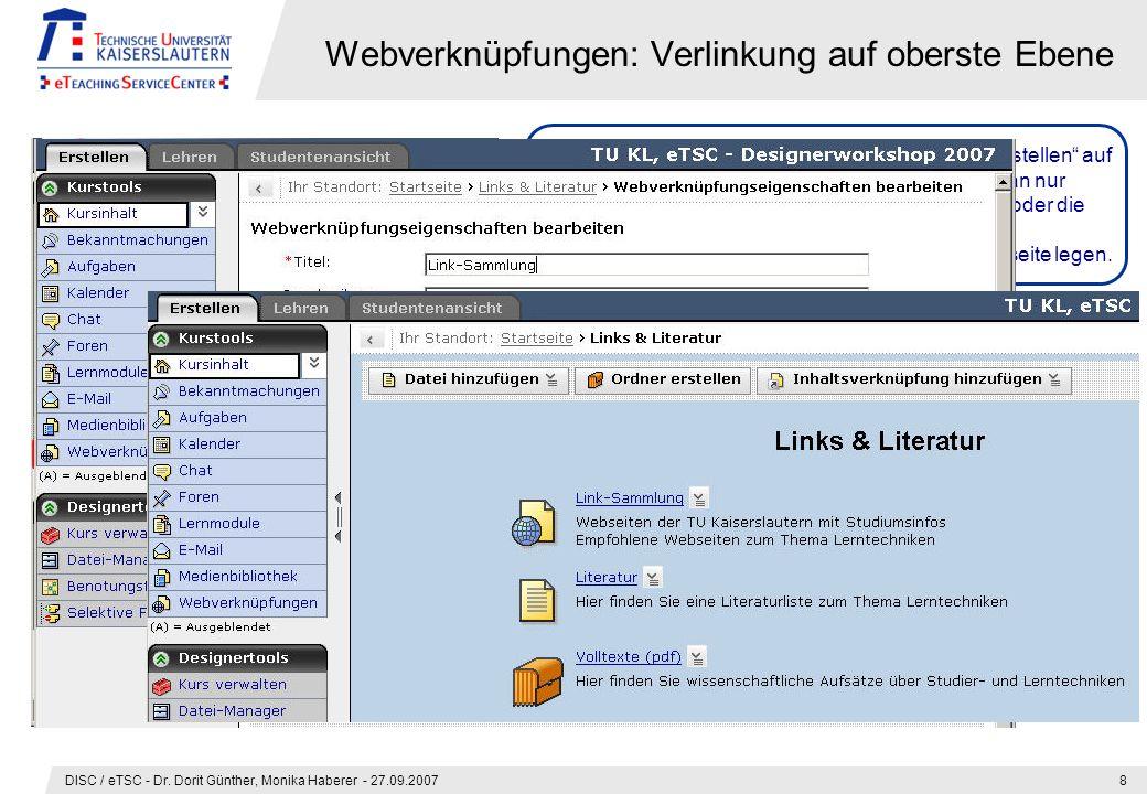 DISC / eTSC - Dr. Dorit Günther, Monika Haberer - 27.09.20078 Webverknüpfungen: Verlinkung auf oberste Ebene Problem: Wenn man über Inhaltsverknüpfung