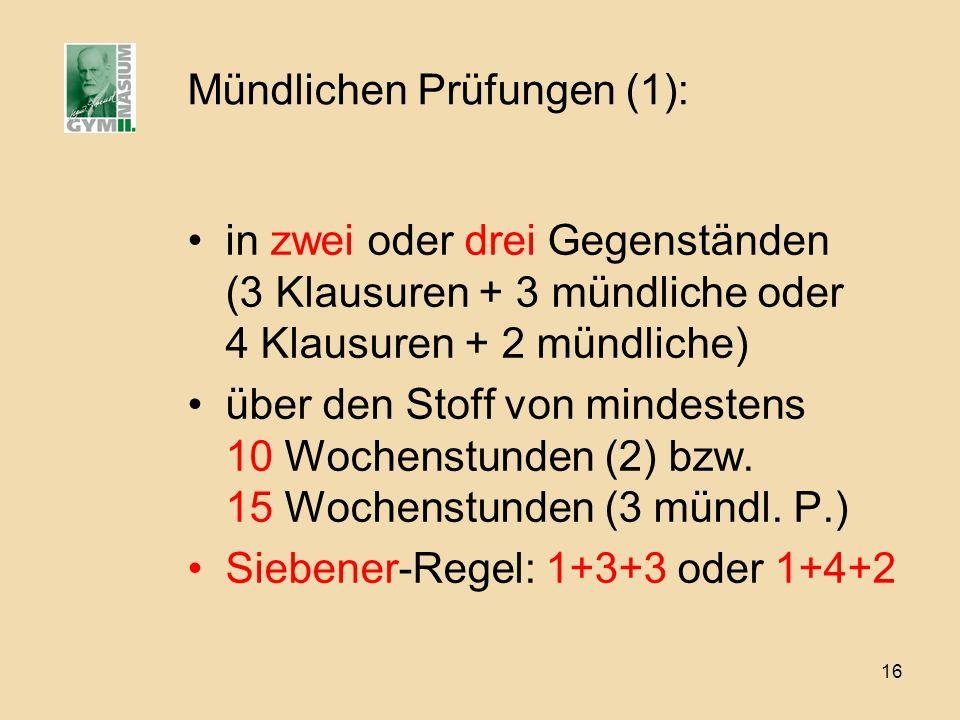 16 Mündlichen Prüfungen (1): in zwei oder drei Gegenständen (3 Klausuren + 3 mündliche oder 4 Klausuren + 2 mündliche) über den Stoff von mindestens 1