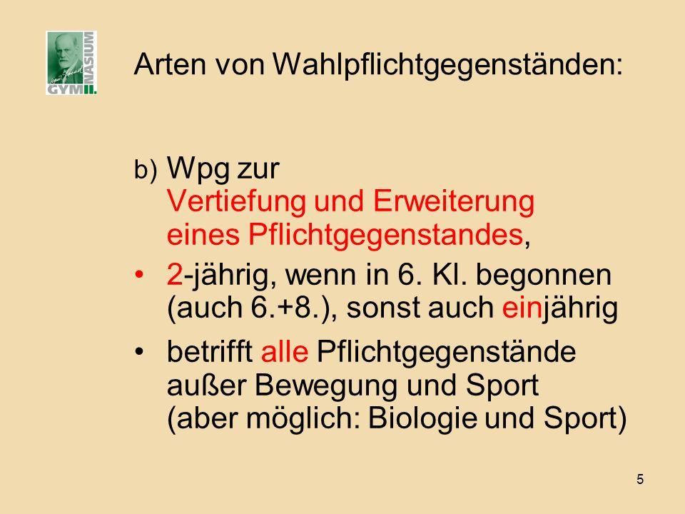 5 Arten von Wahlpflichtgegenständen: b) Wpg zur Vertiefung und Erweiterung eines Pflichtgegenstandes, 2-jährig, wenn in 6. Kl. begonnen (auch 6.+8.),