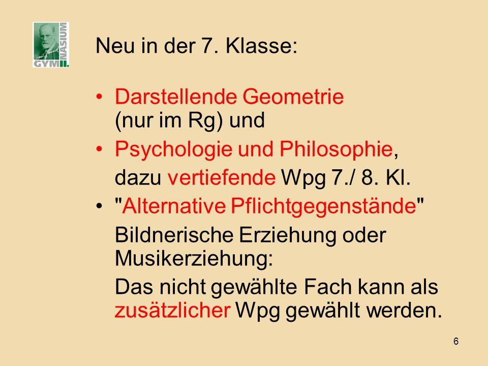6 Neu in der 7. Klasse: Darstellende Geometrie (nur im Rg) und Psychologie und Philosophie, dazu vertiefende Wpg 7./ 8. Kl.