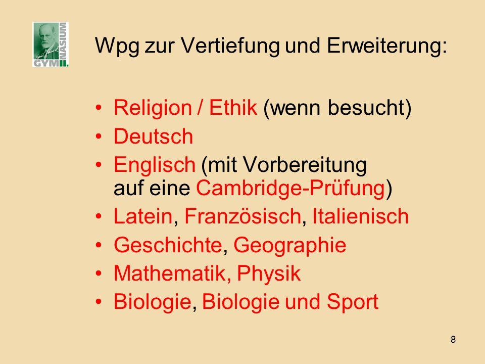 8 Wpg zur Vertiefung und Erweiterung: Religion / Ethik (wenn besucht) Deutsch Englisch (mit Vorbereitung auf eine Cambridge-Prüfung) Latein, Französis