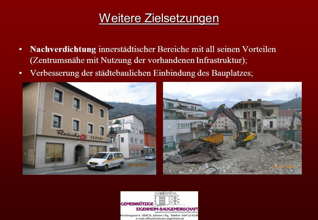 Weitere Zielsetzungen Nachverdichtung innerstädtischer Bereiche mit all seinen Vorteilen (Zentrumsnähe mit Nutzung der vorhandenen Infrastruktur); Ver