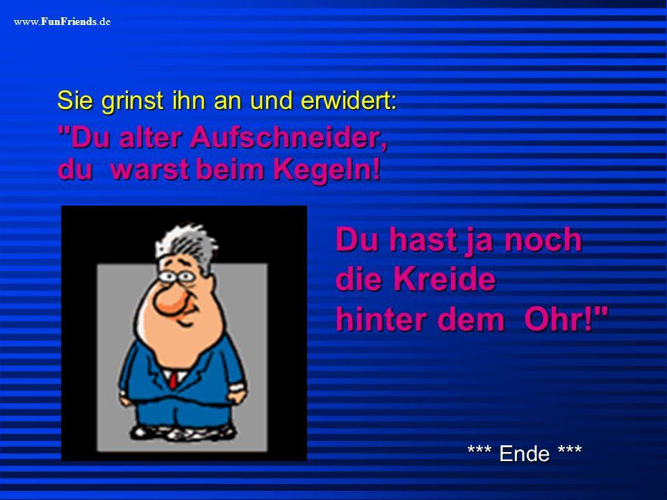 www.FunFriends.de Zu Hause angekommen... erwartet ihn seine Frau mit der Frage: