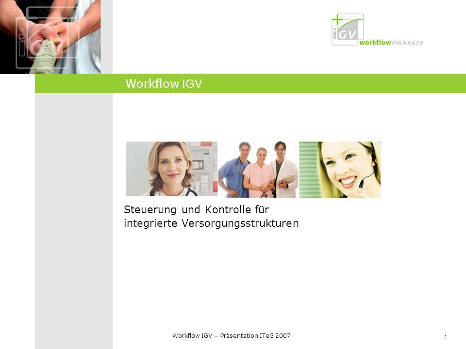 1 Workflow IGV – Präsentation ITeG 2007 Steuerung und Kontrolle für integrierte Versorgungsstrukturen Workflow IGV