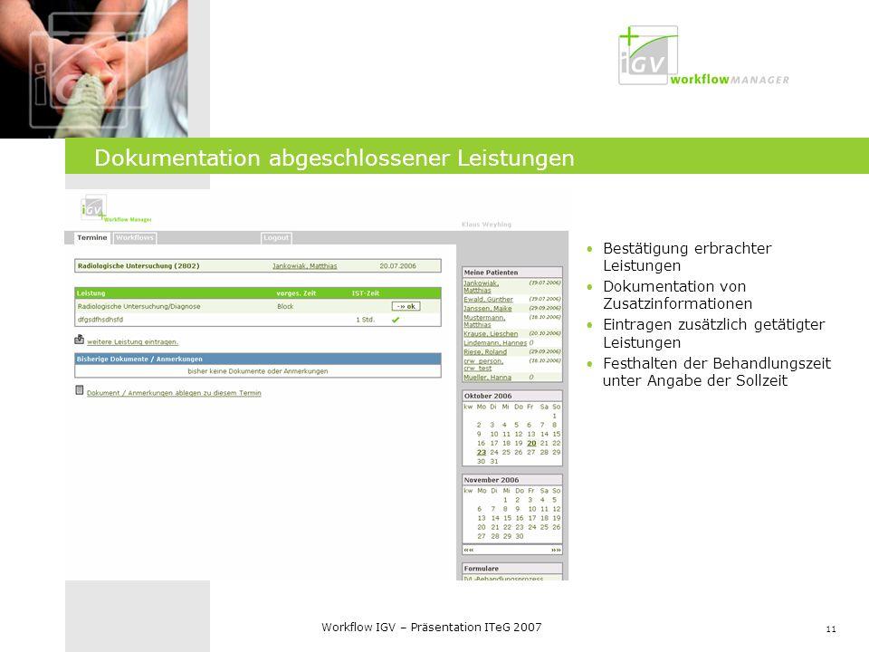 11 Workflow IGV – Präsentation ITeG 2007 Dokumentation abgeschlossener Leistungen Bestätigung erbrachter Leistungen Dokumentation von Zusatzinformatio