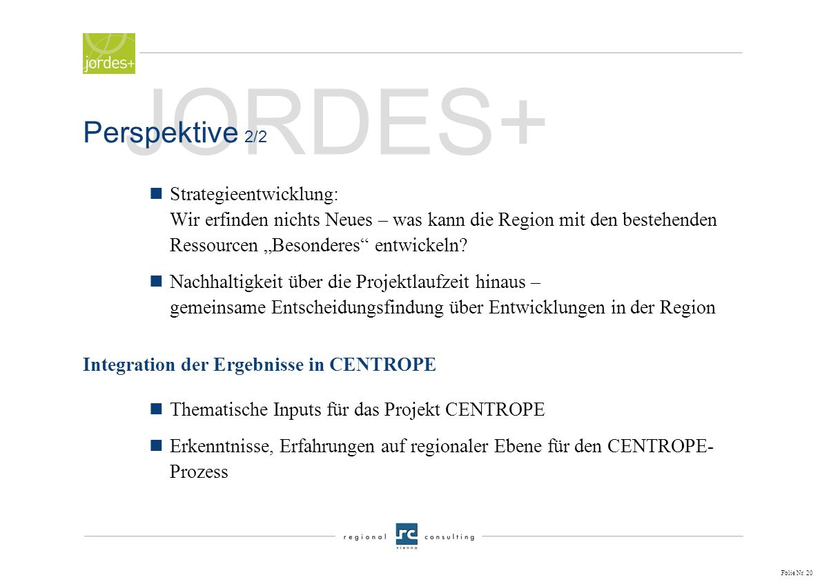Folie Nr. 19 JORDES+ Perspektiven 1/2 unter dem Aspekt einer Biosphären- Wachstumsregion: nKonzept für Investoren nLearing Region nArbeitsmarktpolitis