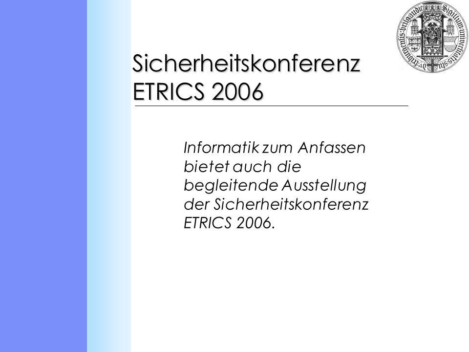 Sicherheitskonferenz ETRICS 2006 Informatik zum Anfassen bietet auch die begleitende Ausstellung der Sicherheitskonferenz ETRICS 2006.