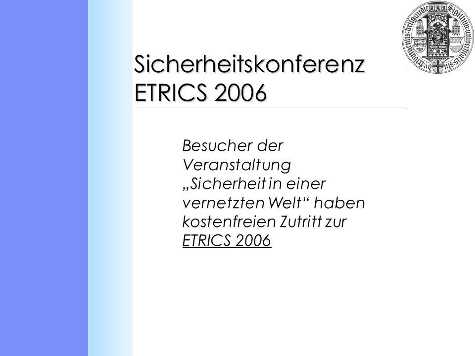Besucher der Veranstaltung Sicherheit in einer vernetzten Welt haben kostenfreien Zutritt zur ETRICS 2006 Sicherheitskonferenz ETRICS 2006