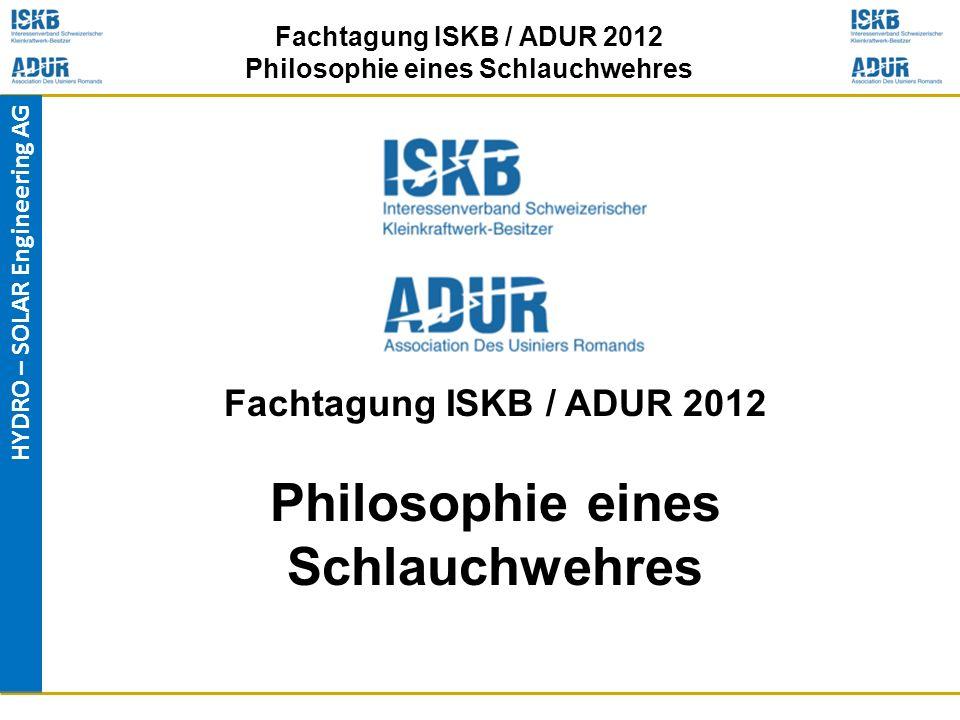 HYDRO – SOLAR Engineering AG Fachtagung ISKB / ADUR 2012 Philosophie eines Schlauchwehres Fachtagung ISKB / ADUR 2012 Philosophie eines Schlauchwehres