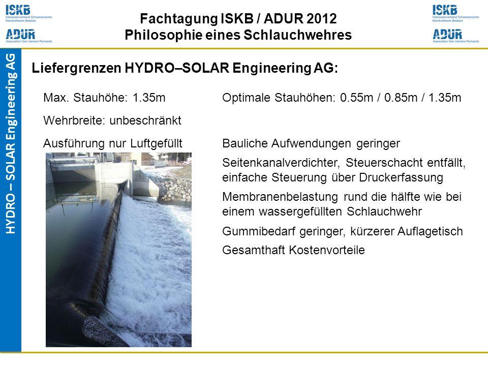 HYDRO – SOLAR Engineering AG Fachtagung ISKB / ADUR 2012 Philosophie eines Schlauchwehres Liefergrenzen HYDRO–SOLAR Engineering AG: Max. Stauhöhe: 1.3