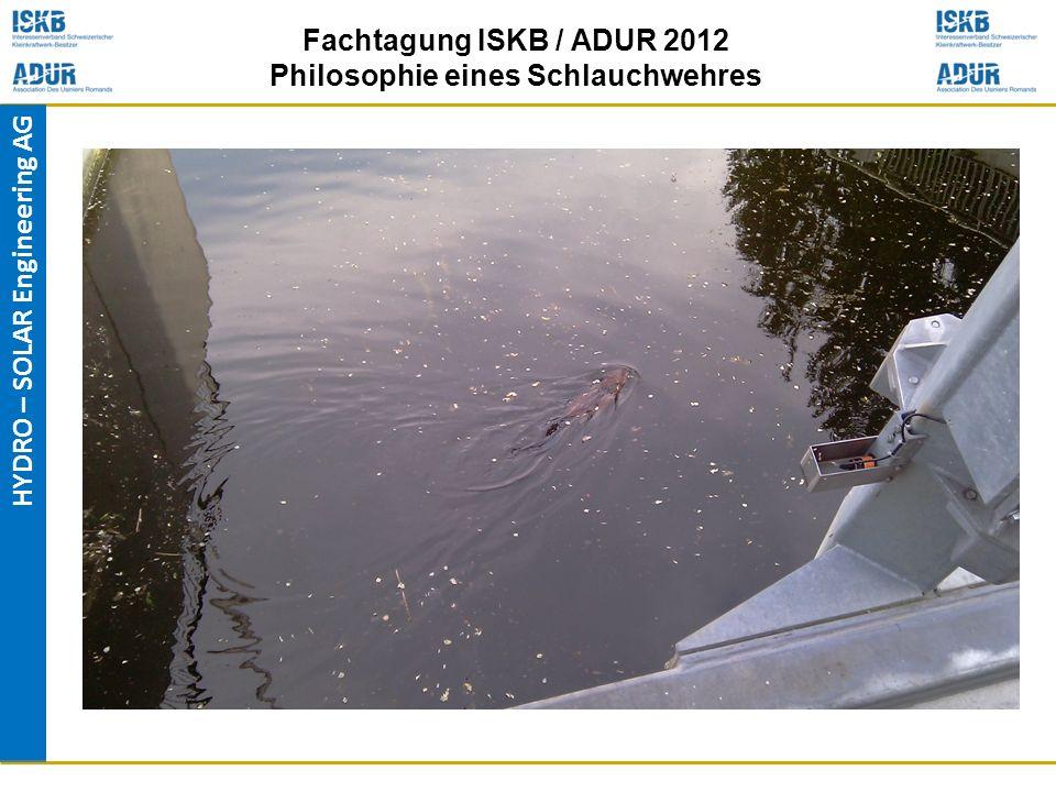 HYDRO – SOLAR Engineering AG Fachtagung ISKB / ADUR 2012 Philosophie eines Schlauchwehres