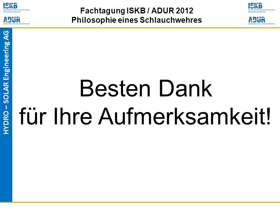 HYDRO – SOLAR Engineering AG Fachtagung ISKB / ADUR 2012 Philosophie eines Schlauchwehres Besten Dank für Ihre Aufmerksamkeit!