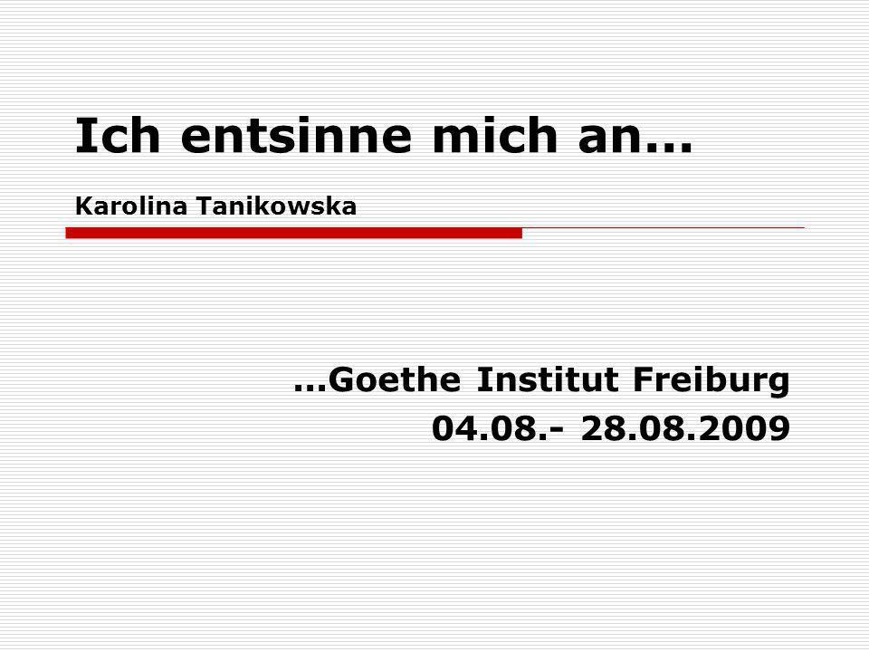 Ich entsinne mich an... Karolina Tanikowska...Goethe Institut Freiburg 04.08.- 28.08.2009