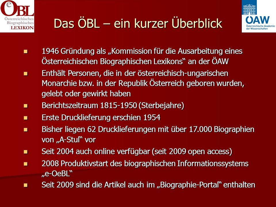 Das ÖBL – ein kurzer Überblick 1946 Gründung als Kommission für die Ausarbeitung eines Österreichischen Biographischen Lexikons an der ÖAW 1946 Gründung als Kommission für die Ausarbeitung eines Österreichischen Biographischen Lexikons an der ÖAW Enthält Personen, die in der österreichisch-ungarischen Monarchie bzw.