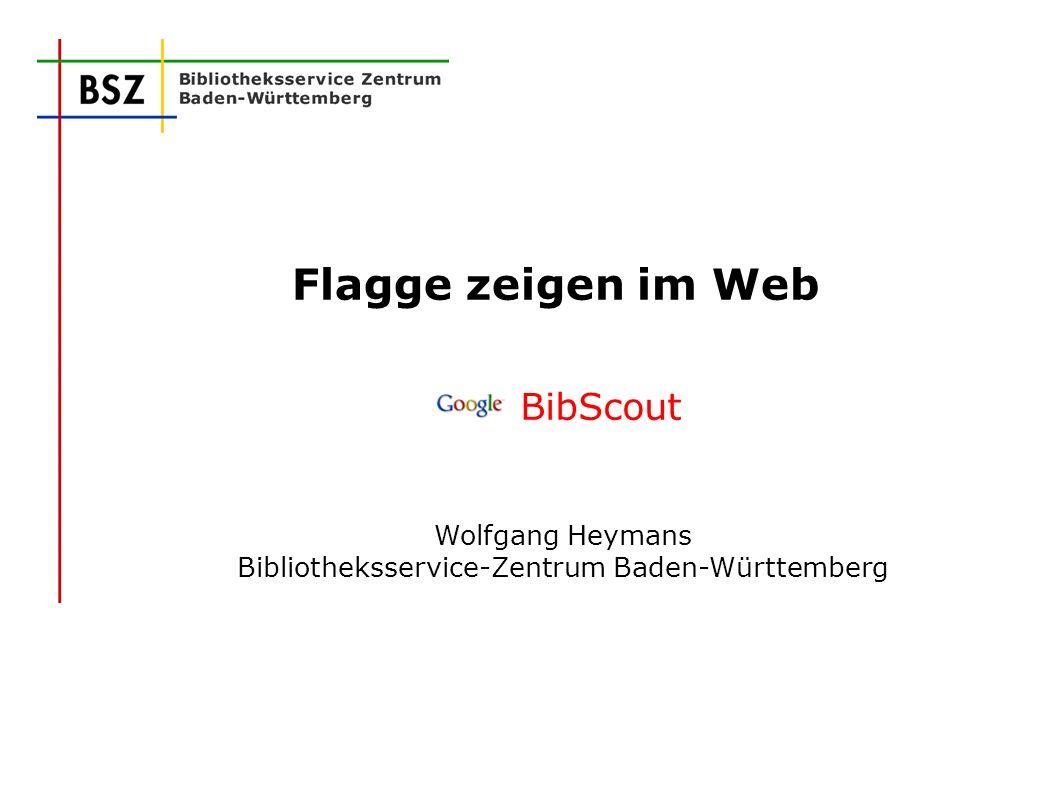 Flagge zeigen im Web BibScout Wolfgang Heymans Bibliotheksservice-Zentrum Baden-Württemberg