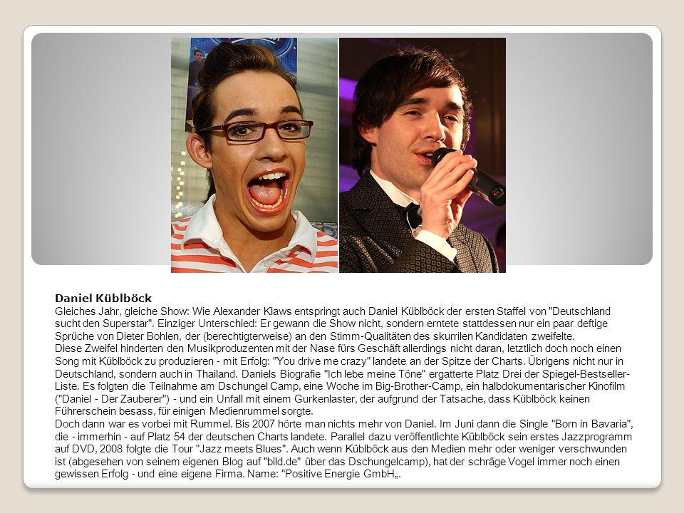 Daniel Küblböck Gleiches Jahr, gleiche Show: Wie Alexander Klaws entspringt auch Daniel Küblböck der ersten Staffel von Deutschland sucht den Superstar .