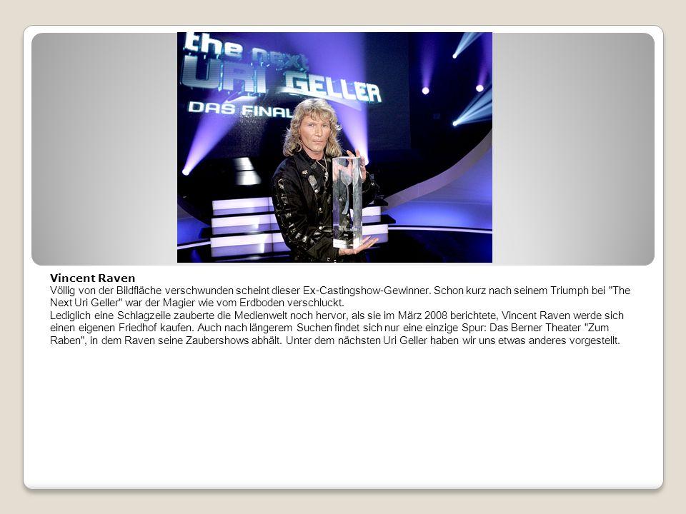 Vincent Raven Völlig von der Bildfläche verschwunden scheint dieser Ex-Castingshow-Gewinner.