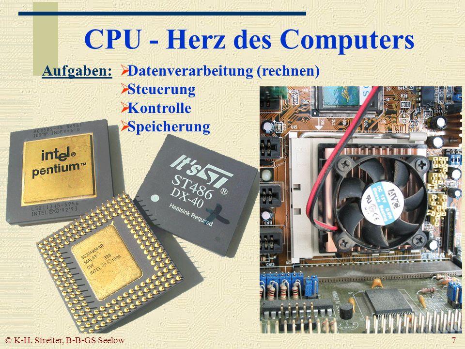 © K-H. Streiter, B-B-GS Seelow 7 CPU - Herz des Computers Datenverarbeitung (rechnen) Steuerung Kontrolle Speicherung Aufgaben: