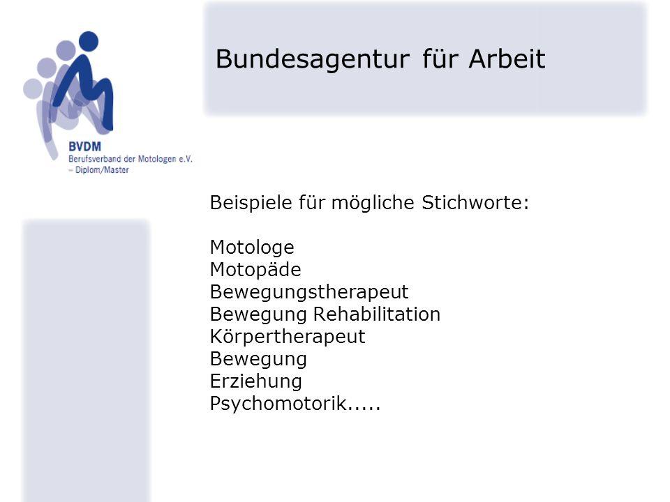 Beispiele für mögliche Stichworte: Motologe Motopäde Bewegungstherapeut Bewegung Rehabilitation Körpertherapeut Bewegung Erziehung Psychomotorik.....