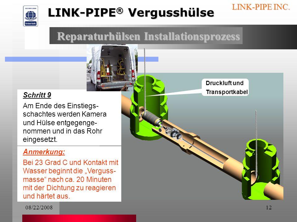 08/22/200811 LINK-PIPE INC. Schritt 7 Die Kamera wird in den Einstiegsschacht eingeführt Schritt 8 Als nächstes folgt die Reparaturhülse. Kamerakabel