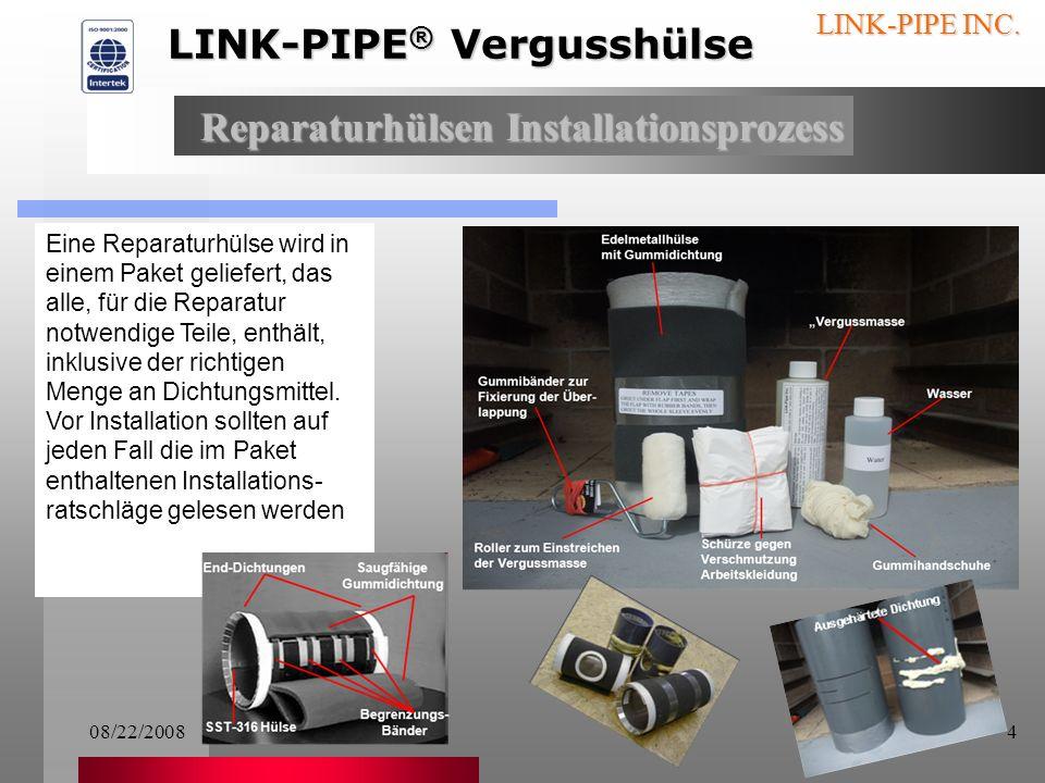 08/22/20083 LINK-PIPE INC. Edelstahlhülse mit: Gezahnten Enden Festen Enden oder: Reparaturhülsen Installationsprozess LINK-PIPE ® Vergusshülse