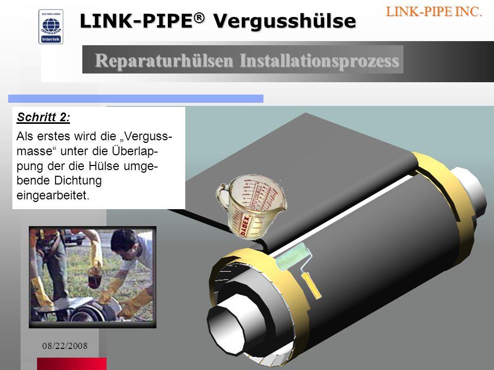 08/22/20085 LINK-PIPE INC. Schritt 1: Der Transporteinschub wird in die Hülse geschoben Reparaturhülsen Installationsprozess LINK-PIPE ® Vergusshülse
