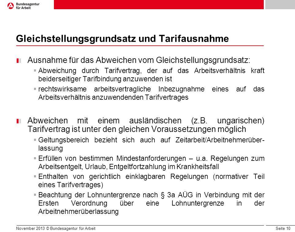 Seite 10 November 2013 © Bundesagentur für Arbeit Gleichstellungsgrundsatz und Tarifausnahme Ausnahme für das Abweichen vom Gleichstellungsgrundsatz: