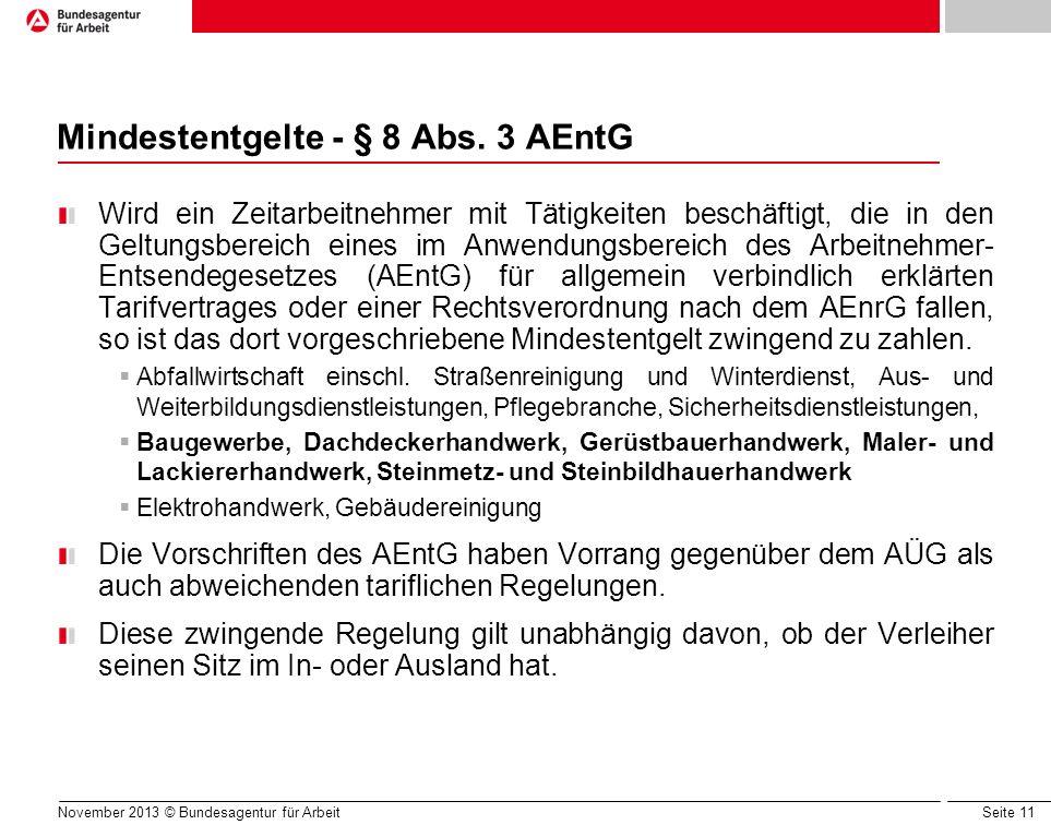 Seite 11 November 2013 © Bundesagentur für Arbeit Mindestentgelte - § 8 Abs. 3 AEntG Wird ein Zeitarbeitnehmer mit Tätigkeiten beschäftigt, die in den