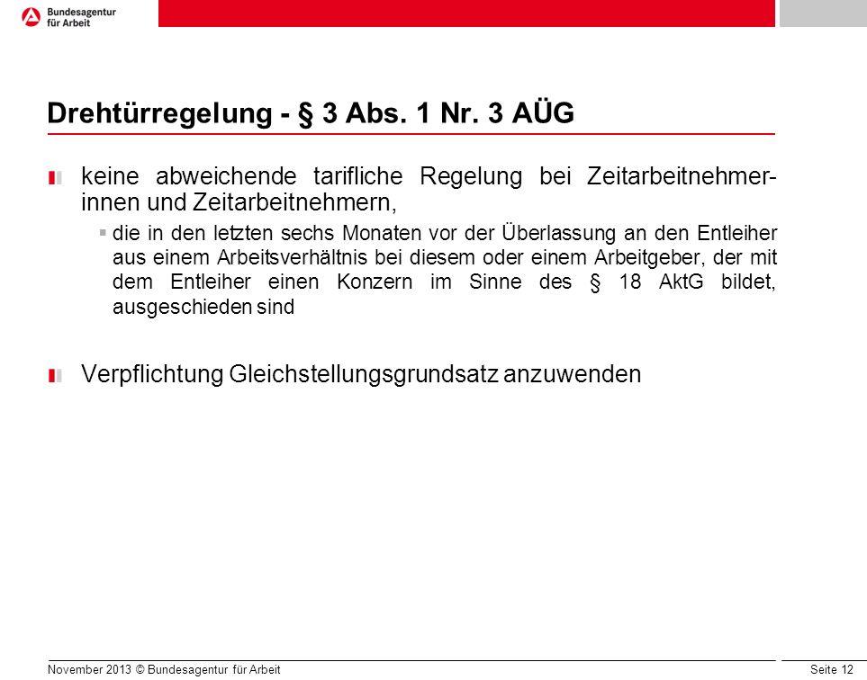 Seite 12 November 2013 © Bundesagentur für Arbeit Drehtürregelung - § 3 Abs. 1 Nr. 3 AÜG keine abweichende tarifliche Regelung bei Zeitarbeitnehmer- i