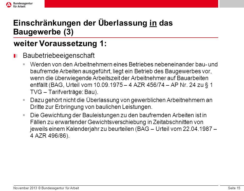 Seite 15 Einschränkungen der Überlassung in das Baugewerbe (3) weiter Voraussetzung 1: Baubetriebeeigenschaft Werden von den Arbeitnehmern eines Betri