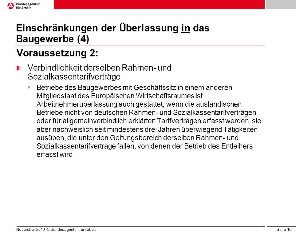 Seite 16 Einschränkungen der Überlassung in das Baugewerbe (4) Voraussetzung 2: Verbindlichkeit derselben Rahmen- und Sozialkassentarifverträge Betrie